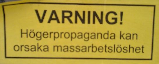 Varning! Högerpropaganda/Vänsterpropaganda kan orsaka massarbetslöshet